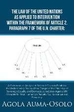 The Law of the United Nations as Applied to Intervention Within the Frame Work of Article 2, Paragraph 7 of the Un Charter:  A Comparative Analysis of