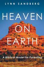 Heaven on Earth:  A Biblical Model for Parenting