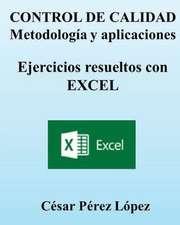 Control de Calidad. Metodologia y Aplicaciones. Ejercicios Resueltos Con Excel