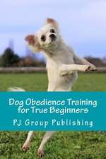 Dog Obedience Training for True Beginners