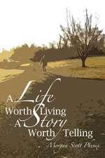 A Life Worth Living - A Story Worth Telling