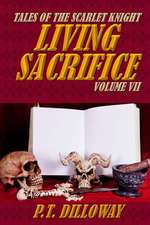 Living Sacrifice (Tales of the Scarlet Knight #7)