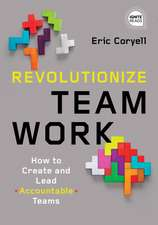 Revolutionize Teamwork: How to Create and Lead Accountable Teams