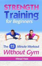 Strength Training for Beginners:  15 Minute Workout Without a Gym