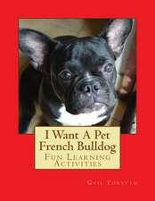 I Want a Pet French Bulldog