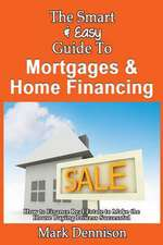 The Smart & Easy Guide to Mortgages & Home Financing