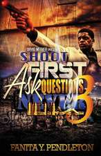 Shoot First Ask Questions Never Part 3