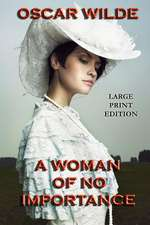 A Woman of No Importance - Large Print Edition