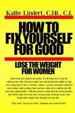 How to Fix Yourself for Good Lose the Weight for Women