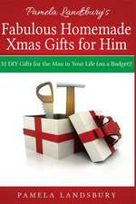Pamela Landsbury's Fabulous Homemade Xmas Gifts for Him