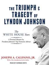 The Triumph and Tragedy of Lyndon Johnson:  The White House Years
