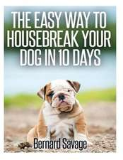 The Easy Way to Housebreak Your Dog in 10 Days