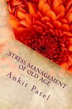 Stress Management of Old Age by Ankit Patel