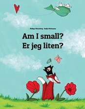 Am I Small? Er Jeg Liten?: Children's Picture Book English-Norwegian