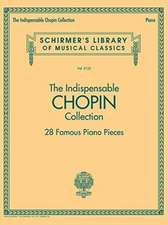 The Indispensable Chopin Collection - 28 Famous Piano Pieces