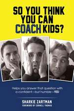So You Think You Can Coach Kids?