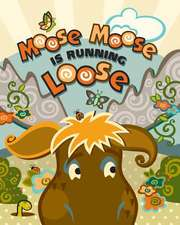 Moose Moose Is Running Loose