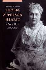 Phoebe Apperson Hearst: A Life of Power and Politics