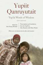 Yup'ik Words of Wisdom: Yupiit Qanruyutait, New Edition