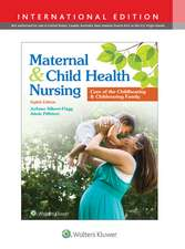 Maternal and Child Health Nursing: Care of the Childbearing & Childrearing Family