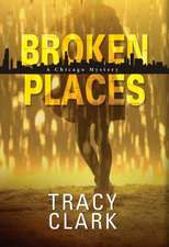 Broken Places: A Chicago Mystery