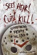 See! Hear! Cut! Kill!