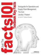 Studyguide for Operations and Supply Chain Management:  The Core by Jacobs, F. Robert, ISBN 9780077597504