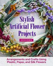 Stylish Artificial Flower Projects: Arrangements and Crafts for Home Décor Using Silk, Paper, and Plastic Flowers