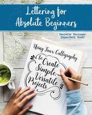 Lettering for Absolute Beginners: Using Faux Calligraphy to Create Simple Versatile Projects