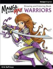 Manga to the Max Warriors:  Drawing and Coloring Book