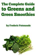 The Complete Guide to Greens and Green Smoothies