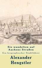 Sie Wandelten Auf Aachens Strassen
