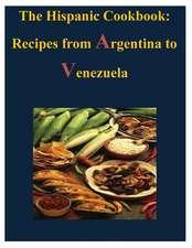 The Hispanic Cookbook - Recipes from Argentina to Venezuela
