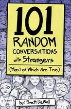 101 Random Conversations with Strangers (Most of Which Are True)