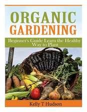 Organic Gardening Beginner?s Guide