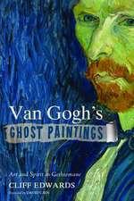 Van Gogh's Ghost Paintings