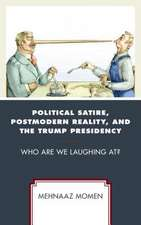Political Satire, Postmodern Reality, and the Trump Presidency