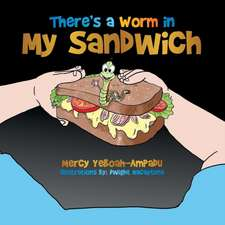 There's a Worm in My Sandwich