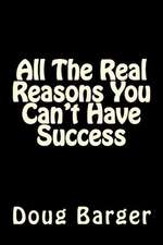 All the Real Reasons You Can't Have Success