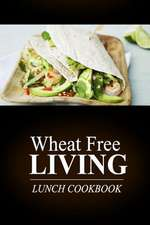 Wheat Free Living - Lunch Cookbook