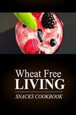 Wheat Free Living - Snacks Cookbook