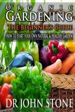 Organic Gardening the Beginner's Guide