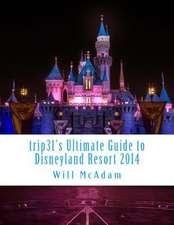 Trip31's Ultimate Guide to Disneyland Resort 2014