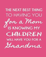 The Next Best Thing to Having You for a Mom
