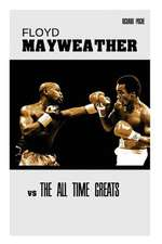 Floyd Mayweather Vs the All Time Greats