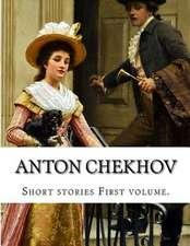 Anton Chekhov, First Volume.