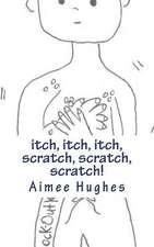 Itch, Itch, Itch, Scratch, Scratch, Scratch
