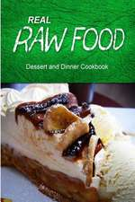 Real Raw Food - Dessert and Dinner Cookbook