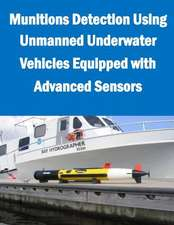 Munitions Detection Using Unmanned Underwater Vehicles Equipped with Advanced Sensors