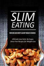 Slim Eating - Munchies and Sweet & Savory Breads Cookbook